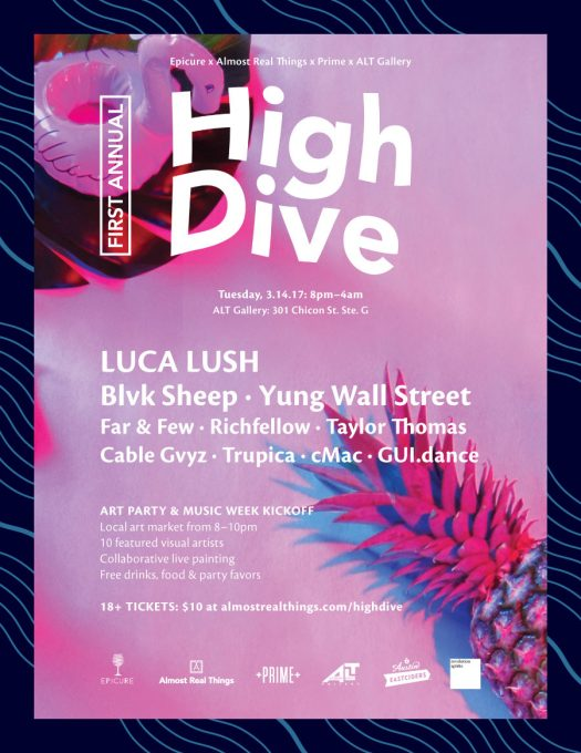 High Dive 2017 - Tickets for Tuesday, March 14th 8pm–4am, Austin, Texas: Luca Lush, Blvk Sheep, Yung Wall Street, Far & Few, Richfellow, Taylor Thomas, Cable Gvys, Trupica, cMac, GUI.dance